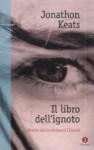 Il libro dell'ignoto. Storie di trentasei Giusti - Jonathon Keats, Silvia Pareschi