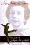 No Intermissions: The Life of Agnes de Mille - Carol Easton