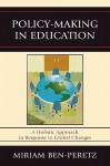 Policy-Making in Education: A Holistic Approach in Response to Global Changes - Miriam Ben-Peretz