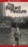 The Bastard Pleasure: A Novel - Sean McGrady