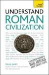 Understand Roman Civilization A Teach Yourself Guide - James, Paula James