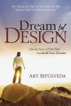 Dream by Design: How the Power of One Year Can Build Your Dreams - Art Sepulveda