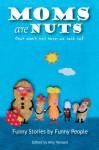 Moms are Nuts - Amy Vansant, Wendi Aarons, Eliza Bayne, Dylan Brody, Mary Laura Philpott, Sean Crespo, Suzy Soro, Gloria Fallon, Carol Hartsell, Abby Heugel