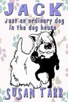 JACK just an ordinary dog in the dog house - Susan Tarr