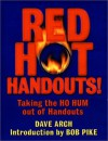 Red Hot Handouts!: Taking the Ho Hum Out of Handouts - Dave Arch, Bob Pike