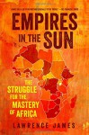Empires in the Sun: The Struggle for the Mastery of Africa - Lawrence James