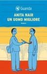 Un uomo migliore (Guanda Narrativa) (Italian Edition) - Anita Nair, Francesca Diano