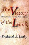 The Victory of the Lamb - Frederick S. Leahy