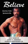 Believe: Journey from Jacksonville - Ken Norton, John V. Amodeo, Donald Hennessey Jr.