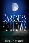 Darkness Follows - Emerald O'Brien