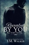 Revealed by You (Torn) (Volume 2) - J.M. Walker