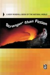 Stranger Than Fiction: A New Windmill Book Of The Natural World - John O'Connor