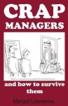 Crap Managers: And How to Survive Them - Margot Lawrence, Mike Mosedale