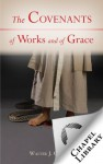 The Covenants of Works and of Grace - Walter J. Chantry
