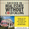Succeed in Real Estate Without Cold Calling: Throw Out the Six Myths of Real Estate, and Discover the Six New Ideas - Phil Gerisilo, Rob Lebow