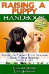 Raising A Puppy:The Art of Positive Puppy Training - Have a Well-Behaved Dog for Life - Michael Bronn, Lisa Manning
