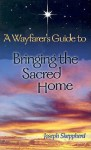 A Wayfarer's Guide to Bringing the Sacred Home - Joseph Sheppherd