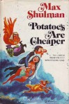 Potatoes Are Cheaper - Max Shulman