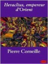 Heraclius, Empereur D'Orient - Pierre Corneille