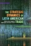 The Strategic Dynamics of Latin American Trade - Vinod K. Aggarwal, Joseph S. Tulchin, Ralph H. Espach, Joseph Tulchin, Ralph Espach