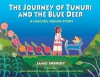 The Journey of Tunuri and the Blue Deer: A Huichol Indian Story - James Endredy