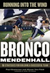 Running into the Wind: Bronco Mendenhall - 5 Strategies for Building a Successful Team - Paul Gustavson, Alyson Von Feldt