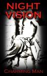 Night Vision - Charming Man