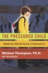 The Pressured Child: Helping Your Child Find Success in School and Life - Michael G. Thompson, Teresa Barker