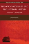 The Afro-Modernist Epic and Literary History: Tolson, Hughes, Baraka - Kathy Lou Schultz