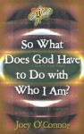 So What Does God Have to Do with Who I Am? - Joey O'Connor