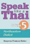 Speak Like a Thai, Volume 5: Northeastern Dialect [With Booklet] - Benjawan Poomsan Becker