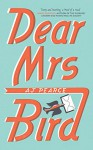 Dear Mrs Bird: The Debut Sunday Times Bestseller - AJ Pearce