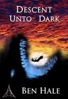 Descent Unto Dark: The White Mage Saga #3 (The Chronicles of Lumineia) - Ben Hale