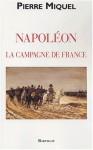 Napoléon: La Campagne De France - Pierre Miquel
