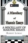 A Miscellany of Masonic Essays (1995-2012) (The Masonic Essays of Robert Lomas) - Robert Lomas