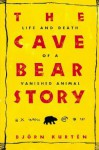 The Cave Bear Story: Life and Death of a Vanished Animal - Björn Kurtén