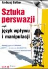 SZTUKA PERSWAZJI, czyli język wpływu i manipulacji - Andrzej Batko