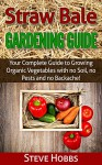 Straw Bale Gardening Guide: Your Complete Guide to Growing Organic Vegetables with No Soil, No Pests and No Backache! (Hobbs' Home and Gardening Series Book 1) - Steve Hobbs