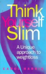 Think Yourself Slim: A Unique Approach to Weight Loss - Carol Harris