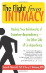 The Flight from Intimacy: Healing Your Relationship of Counter-dependence - The Other Side of Co-dependency - Janae B. Weinhold Ph.D., Barry K. Weinhold Ph.D., John Bradshaw
