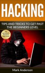Hacking: Tips and Tricks to Get Past the Beginner's Level (Password Hacking, Network Hacking, Wireless Hacking, Ethical versus Criminal Hacking, Hacker Mindset Book 2) - Mark Anderson