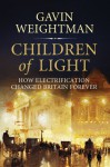 Children of Light: How Electricity Changed Britain Forever - Gavin Weightman