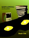 Kidnapping (nouvelle policière) - Denis Côté