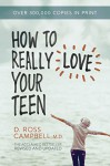 How to Really Love Your Teen - Ross Campbell