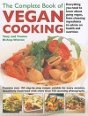 The Complete Book of Vegan Cooking: Everything You Need to Know about Going Vegan, from Choosing Ingredients to Advice on Health and Nutrition - Tony Weston, Yvonne Bishop