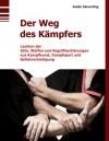 Der Weg des Kämpfers: Lexikon der Stile, Waffen und Begriffserklärungen aus Kampfkunst, Kampfsport und Selbstverteidigung - Guido Sieverling