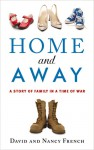 Home and Away: A Story of Family in a Time of War - Nancy French, David French
