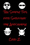 Ten Simple Tips for Surviving the Apocalypse - Cari Z.