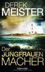 Der Jungfrauenmacher: Thriller - Derek Meister