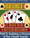 Bridge: 25 Ways to be a Better Defender Part 2 Building a Picture of the Closed Hands - David Bird, Barbara Seagram